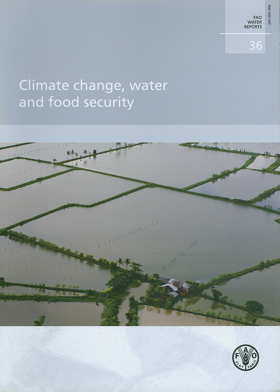 Climate change, water and food security /by Hugh Turral, Jacob Burke and Jean-Marc Faurès||FAO water reports ;36