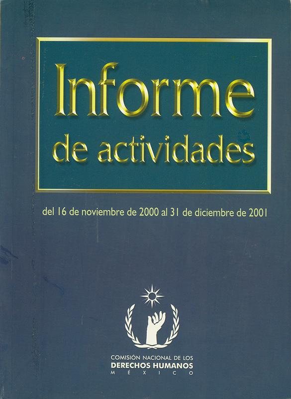 Informe de actividades :del 16 de noviembre de 2000 al 31 de diciembre 2001 /Comisión Nacional de Los Derechos Humanos||Activity report : Nov. 16, 2000 to December 31, 2001