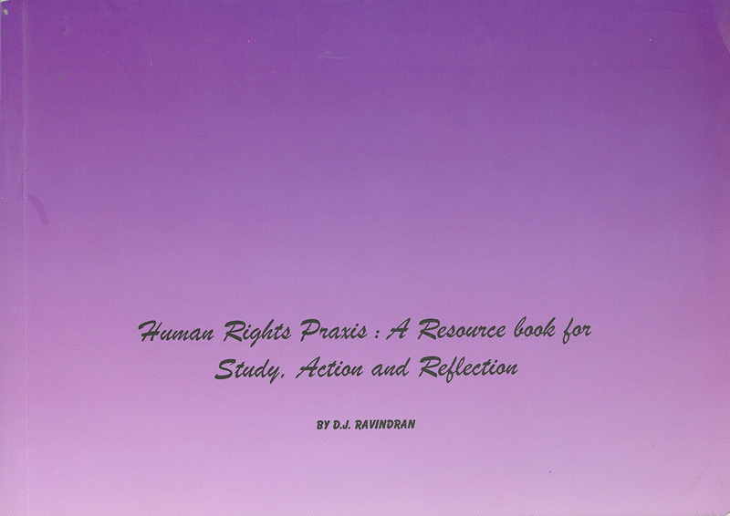 Human rights praxis :a resource book for study, action and reflection /D. J. Ravindran