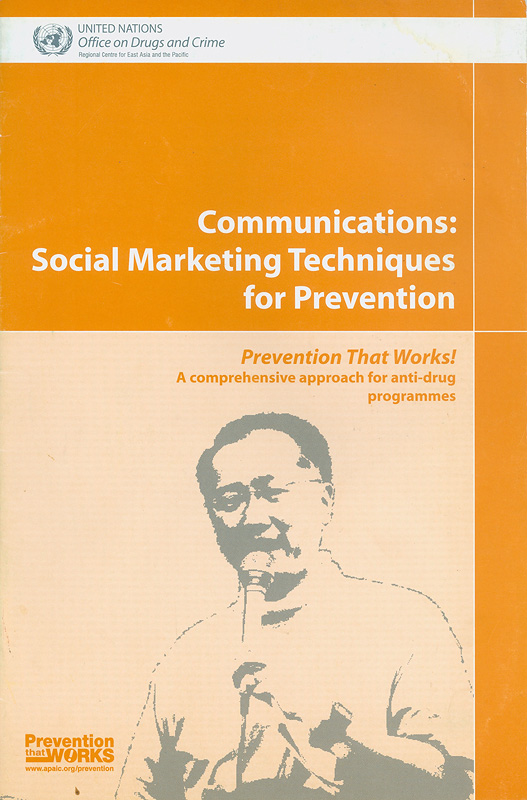 Communications :social marketing techniques for prevention /United Nations Office on Drugs and Crime||Prevention that works! : a comprehensive approach for anti-drug programmes||Prevention that works! : a comprehensive approach for anti-drug programmes