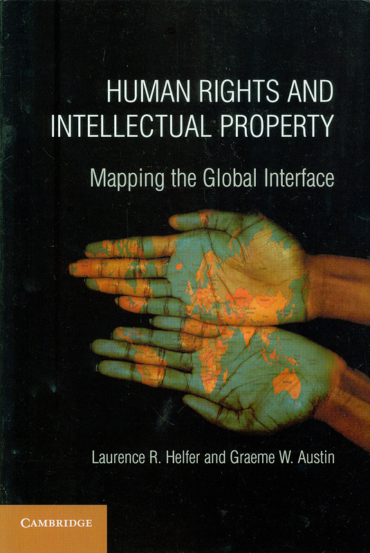 Human rights and intellectual property :mapping the global interface /Laurence R. Helfer, Graeme W. Austin