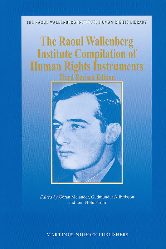 Raoul Wallenberg Institute compilation of human rights instruments /edited by Goran Melander, Gudmundur Alfredsson, Lief Holmstrom||The Raoul Wellenberg Institute Human Rights Library ; 40