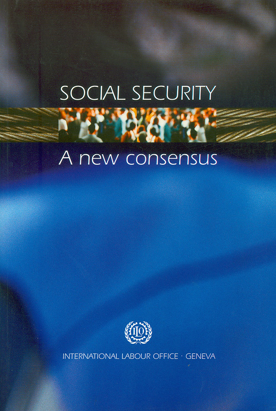 Social Security :a new consensus /International Labour Office||International Labour Conference(89th :2001 :Geneva, Switzerland)