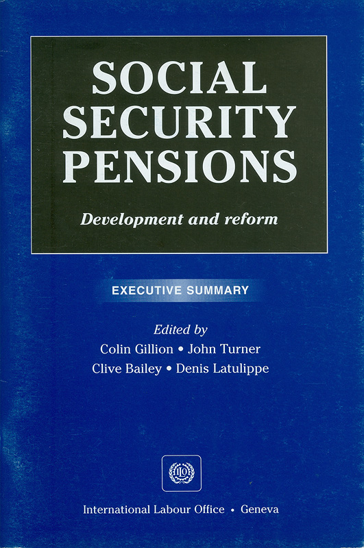 Social security pensions :development and reform : executive summary /International Labour Office