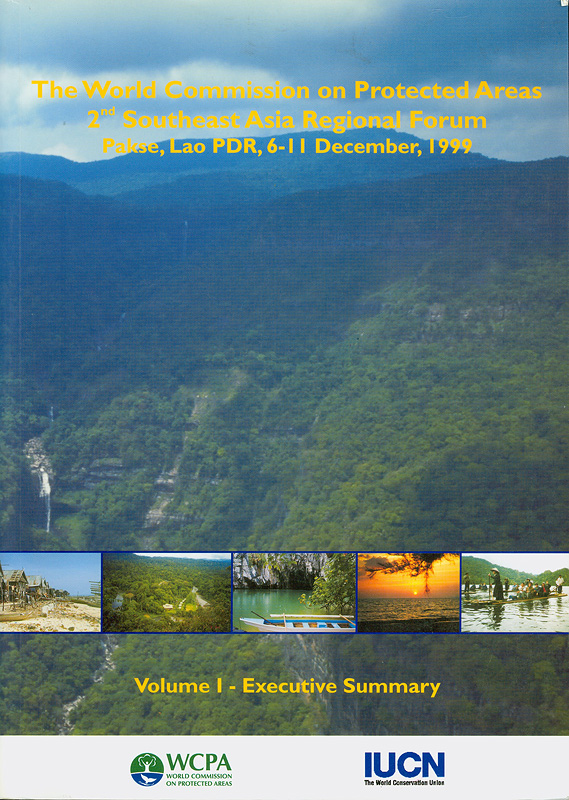 World Commission on Protected Areas, 2nd Southeast Asia Regional Forum, Pakse, Lao PDR, 6-11 December 1999 /edited by Annabelle Galt, Todd Sigaty, Mark Vinton