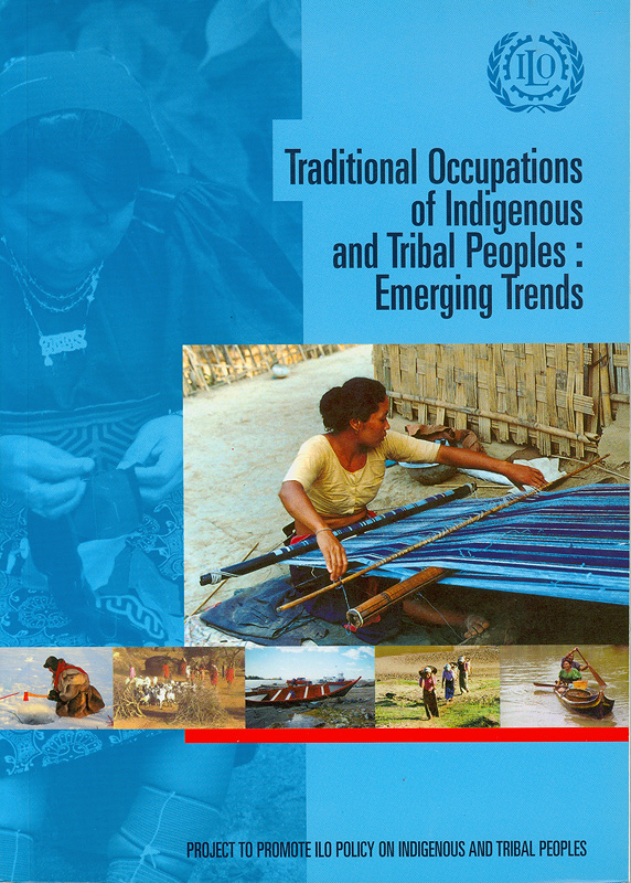 Traditional occupations of indigenous and tribal peoples :emerging trends /Project to Promote ILO Policy on Indigenous and Tribal Peoples
