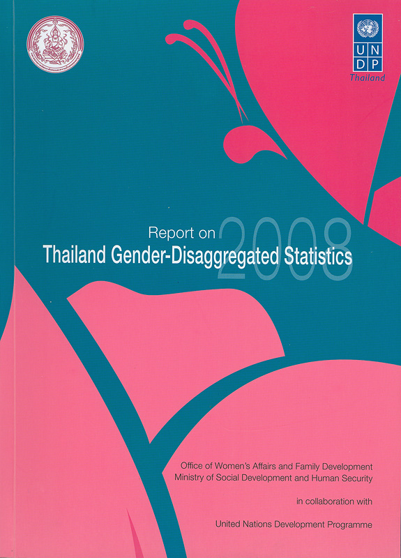 Report on Thailand gender-disaggregated statistics, 2008 /Office of Women\'s Affairs and Family Development, Ministry of Social Development and Human Security in collaboration with United Nations Development Programme