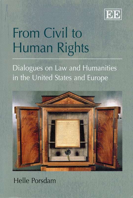 From civil to human rights :dialogues on law and humanities in the United States and Europe /Helle Porsdam