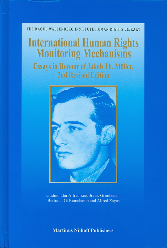 International human rights monitoring mechanisms :essays in honour of Jakob Th. Moller /edited by Gudmundur Alfredsson ... [et al.]||The Raoul Wallenberg Institute human rights library ;v.35
