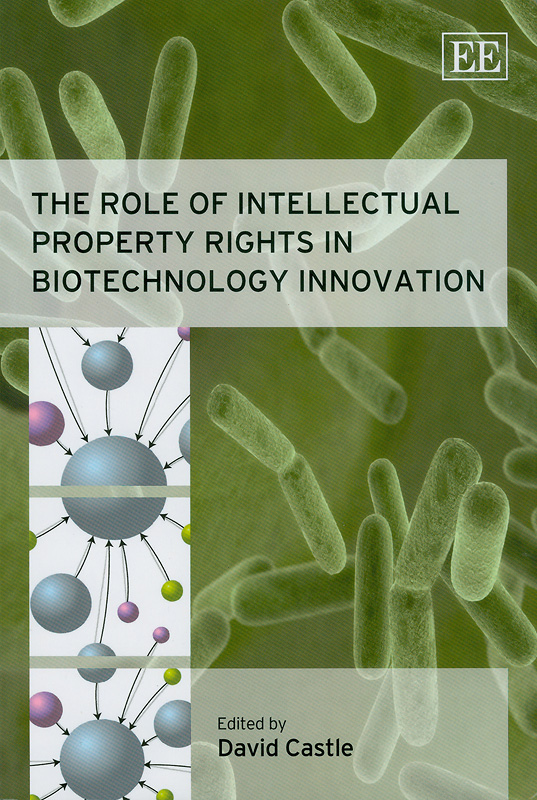 role of intellectual property rights in biotechnology innovation /edited by David Castle
