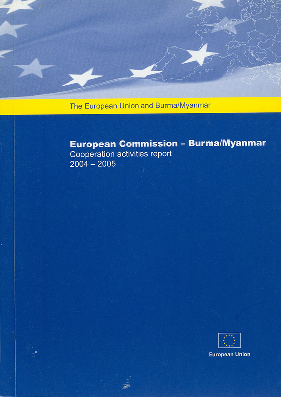 European Commission-Burma/Myanmar cooperation activities report 2004-2005/The European Commission to Burma/Myanmar||European Commission-Burma/Myanmar cooperation activities report