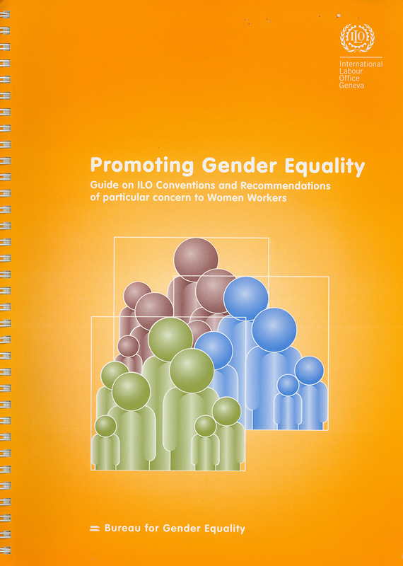 Promoting gender equality :guide on ILO conventions and recommendations of particular concern to women workers/Bureau for Gender Equality, International Labour Office