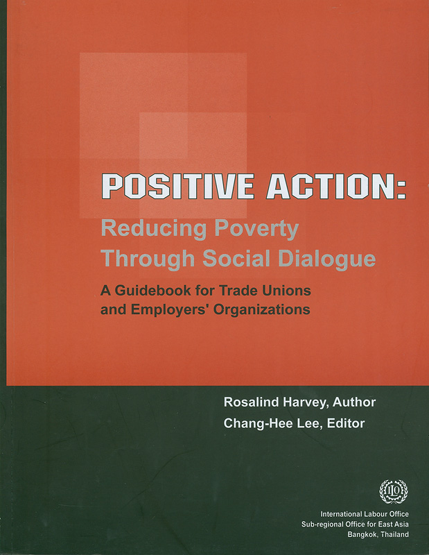 Positive action :reducing poverty through social dialogue : a guidebook for trade unions and employers' organizations /Rosalind Harvey, author ; Chang-Hee Lee, editor||Reducing poverty through social dialogue : a guidebook for trade unions and employers' organizations