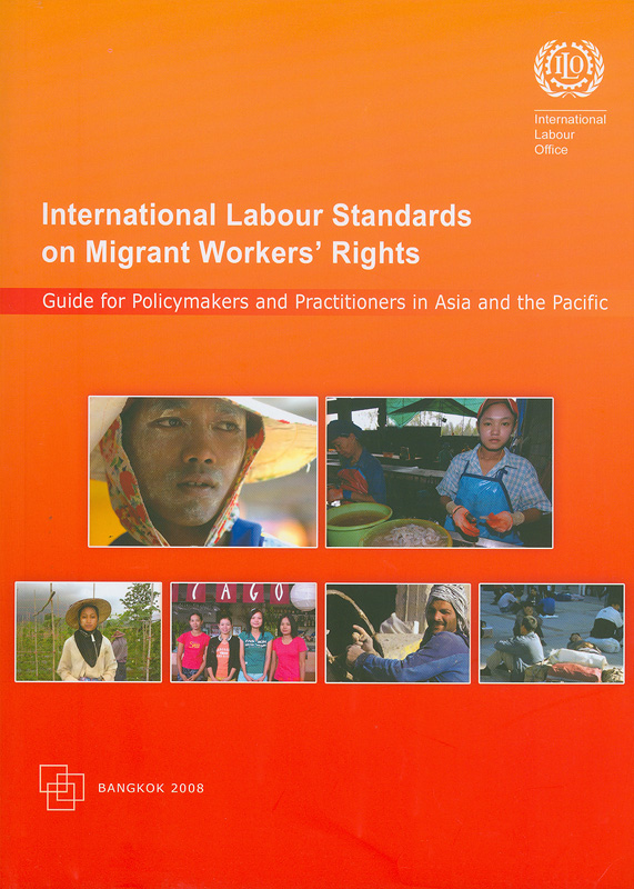 International labour standards on migrant workers' rights :guide for policymakers and practitioners in Asia and the Pacific/International Labour Office