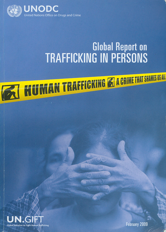 Global Report on Trafficking in Persons /United Nations Office on Drugs and Crime||Global Report on Trafficking in Persons 2009|Human trafficking : a crime that shames us all
