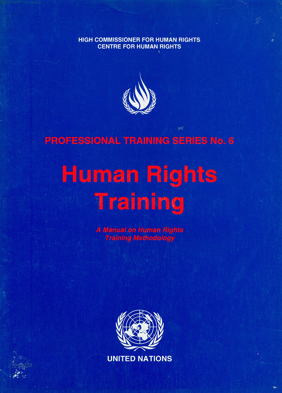 Human rights training :a manual on human rights training methodology/Office of the High Commissioner for Human Rights||High commissioner for human rights centre for human rights||Professional training series,1020-1688 ;no. 6