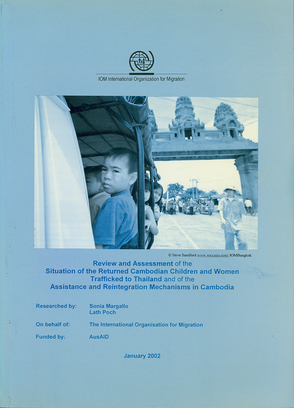 Review and assessment of the situation of the returned Cambodian children and women trafficking to Thailand :and of the assistance and reintegration mechanism inCambodia /researched by Sonia Margallo, Lath Poch