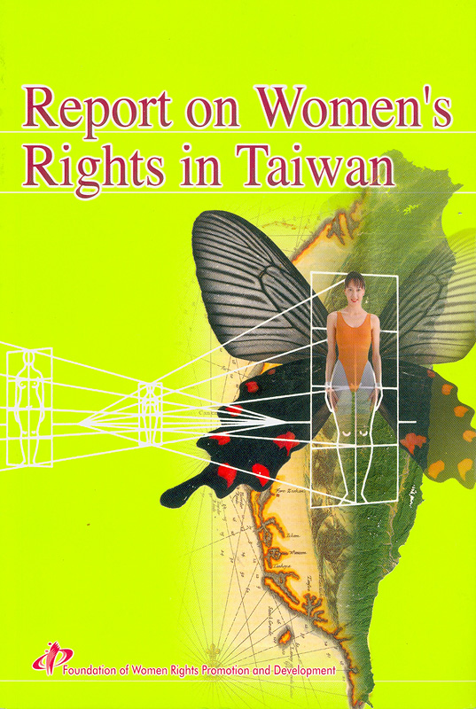 Report on women's rights in Taiwan /edited by Foundation of Women Rights Promotion and Development ; translated by Amy Guey-sun Chen ... [et al.]