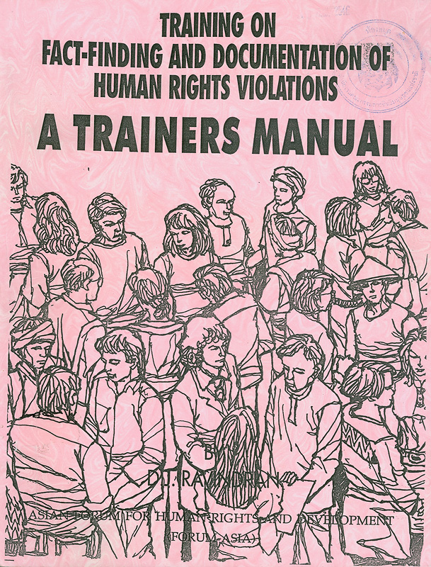 Training on fact-finding and documentation of human rights violations :a trainers manual/D. J. Ravindran; Asian Forum for Human Rights and Development