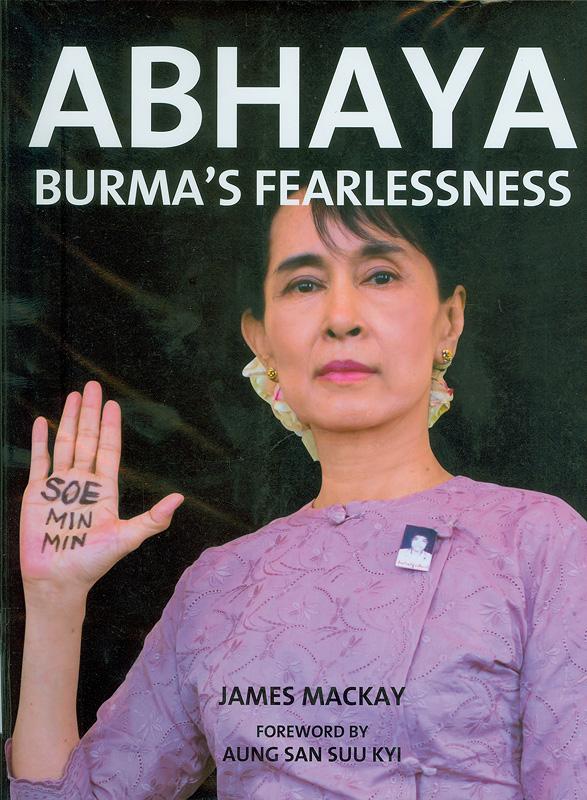 Abhaya :Burma's fearlessness /James Mackay