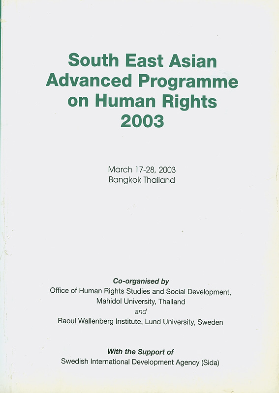 South East Asian advanced programme on human rights 2003 :March, 17-28 2003, Bangkok Thailand /co-organised by Office of Human Rights Studies and Social Development, Mahidol University, Thailand and Raoul Wallenberg Institute, Lund University, Sweden