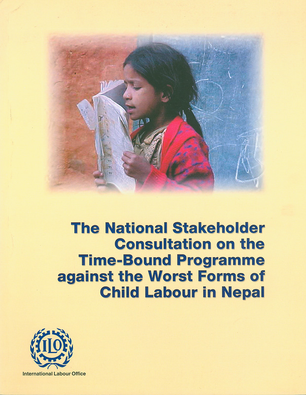 National Stakeholder Consultation on the Time-Bound Programme Against the Worst Forms of Child Labour in Nepal/International Labour Organization