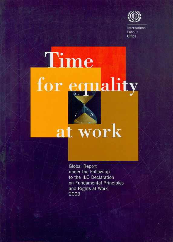 Time for equality at work :global report under the follow-up to the ILO Declaration on fundamental principles and rights at work, International Labour Conference 91st Session, 2003, report I (B) /International Labour Office||Report (International Labour Conference)., I (B) ;921st Session 2003