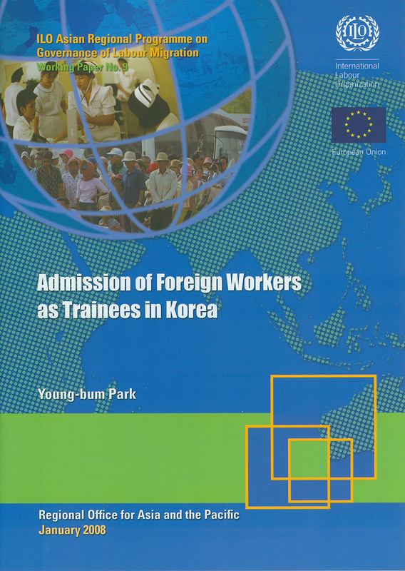 Admission of foreign workers as trainees in Korea /Young-bum Park||Working paper / ILO Asian Regional Programme on Governanceof Labour Migration ;no. 9