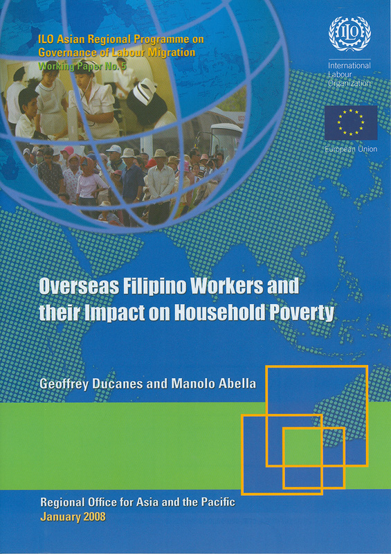 Overseas Filipino workers and their impact on household poverty /Geoffrey Ducanes and Manolo Abella||Working paper / ILO Asian Regional Programme on Governanceof Labour Migration ;no. 5