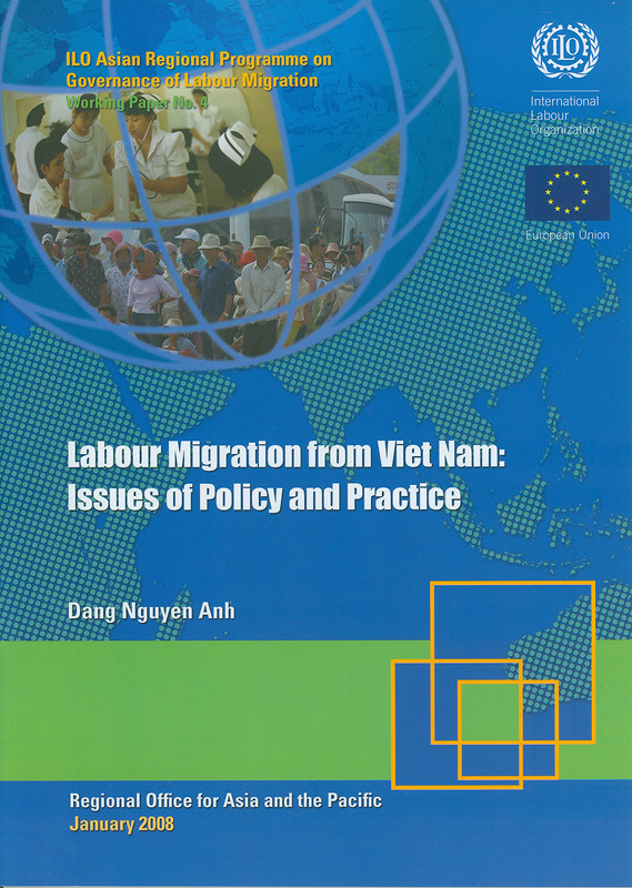 Labour migration from Viet Nam :issues of policy and practice /Dang Nguyen Anh||Working paper / ILO Asian Regional Programme on Governanceof Labour Migration ;no.4