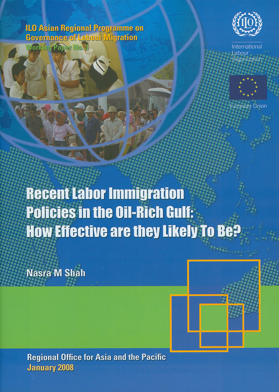 Recent labor immigration policies in the oil-rich gulf :how effective are they likely to be? /Nasra M. Shah||Recent labour immigration policies in the oil-rich gulf : How effective are they likely to be?||Working paper / ILO Asian Regional Programme on Governanceof Labour Migration ;no.3