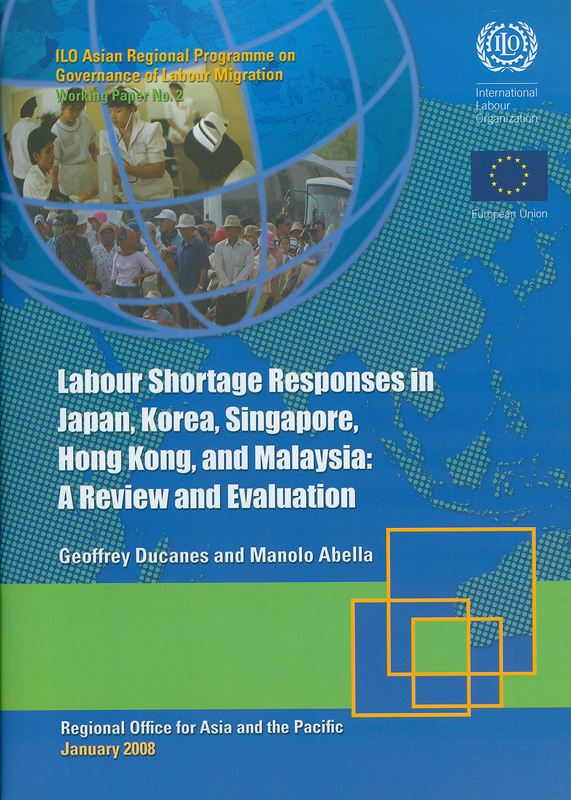 Labour shortage responses in Japan, Korea, Singapore, Hong Kong, and Malaysia :a review and evaluation /Geoffrey Ducanes and Manolo Abella||Working paper / ILO Asian Regional Programme on Governance of Labour Migration ;no.2