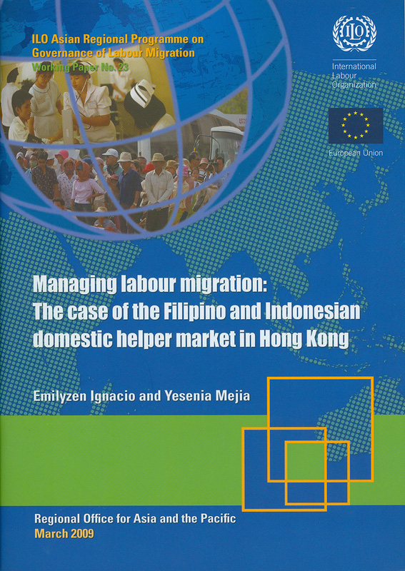 Managing labour migration :the case of the Filipino and Indonesian domestic helper market in Hong Kong /Emilyzen Ignacio, Yesenia Mejia||Working paper / ILO Asian Regional Programme on Governanceof Labour Migration ;no.23