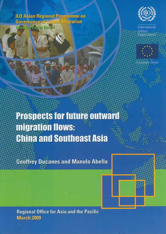 Prospects for future outward migration flows :China and Southeast Asia /Geoffrey Ducanes, Manolo Abella||Working paper / ILO Asian Regional Programme on Governanceof Labour Migration ;no.24