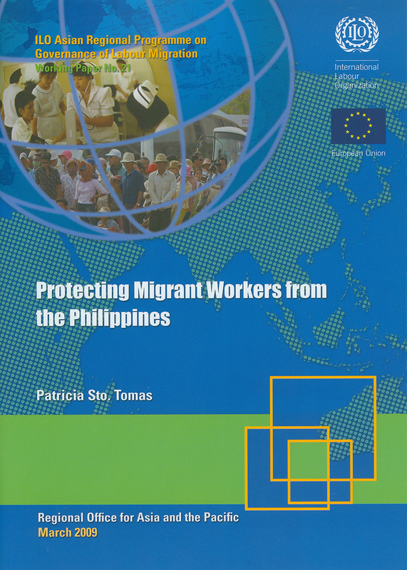 Protecting migrant workers from the Philippines /Patricia Sto. Tomas||Working paper / ILO Asian Regional Programme on Governance of Labour Migration ;no. 21
