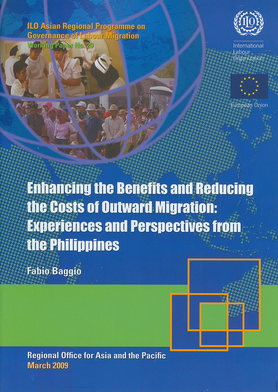 Enhancing the benefits and reducing the costs of outward migration :experiences and perspectives from the Philippines /Fabio Baggio||Working paper / ILO Asian Regional Programme on Governanceof Labour Migration ;no. 20