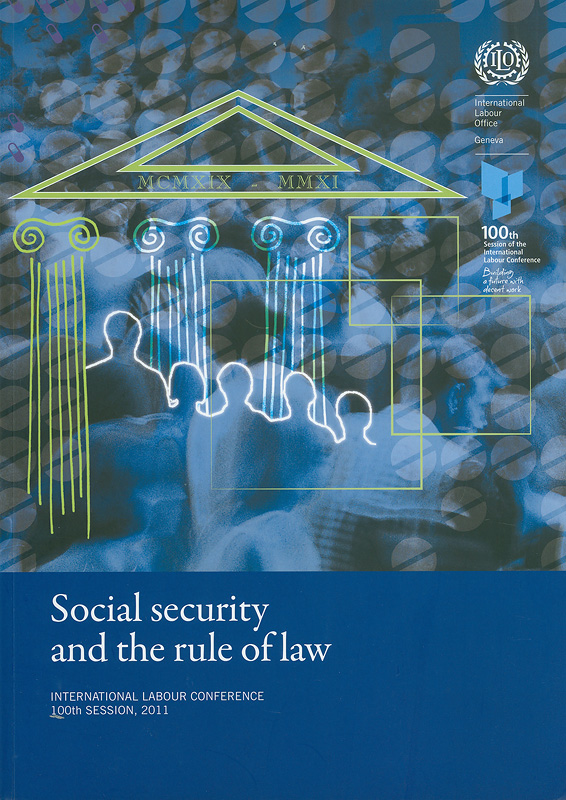 General Survey concerning social security instruments in light of the 2008 Declaration on Social Justice for a Fair Globalization :Third item on the agenda : information and reports on the application of conventions and recommendations : report of the committee of experts on the application of conventions and recommendations (articles 19, 22 and 35 of the constitution)report III (Part 1B)/International Labour Office||Social security and the rule of law||Report (International Labour Conference) ; 100th session, 3(Pt. 1B)