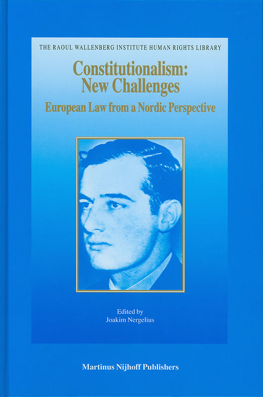 Constitutionalism :new challenges : European law from a Nordic perspective /edited by Joakim Nergelius||Raoul Wallenberg Institute human rights library ;v. 31