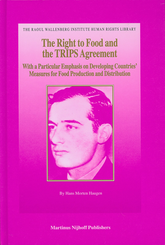 right to food and the TRIPS agreement :with a particular emphasis on developing countries' measures for food production and distribution /by Hans Morten Haugen||The Raoul Wallenberg Institute human rights library ;v.30