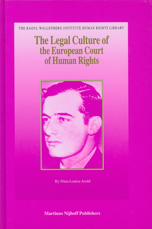 legal culture of the European Court of Human Rights /by Nina-Louisa Arold||The Raoul Wallenberg Institute human rights library ;v.29