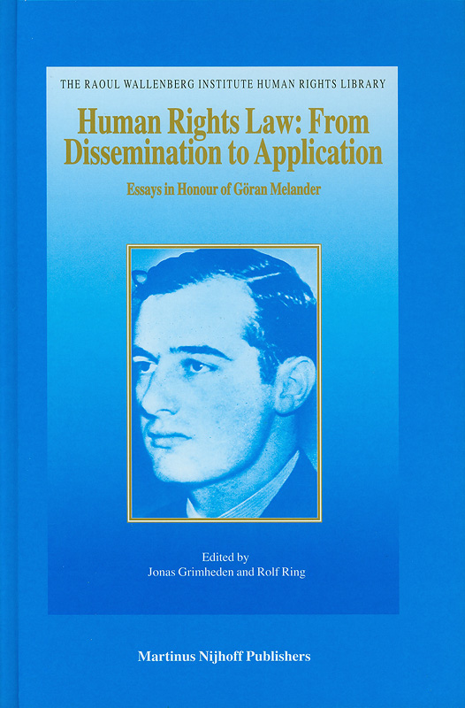 Human rights law :from dissemination to application :essays in honour of Goran Melander /edited by Jonas Grimheden and Rolf Ring||Essays in honour of Goran Melander||The Raoul Wallenberg Institute human rights library ;v.26