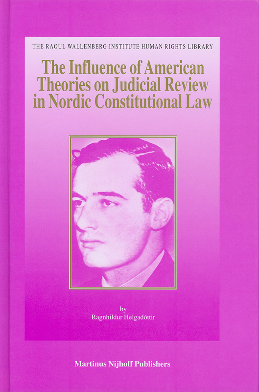 influence of American theories of judicial review on Nordic constitutional law /by Ragnhildur Helgadottir||The Raoul Wallenberg Institute human rights library ;v.25