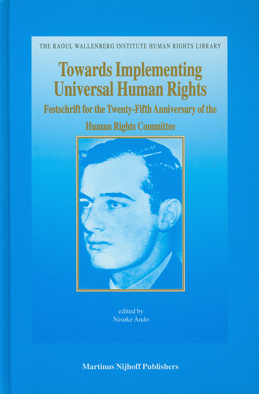 Towards implementing universal human rights :festschrift for the twenty-fifth anniversary of the Human Rights Committee /edited by Nisuke Ando