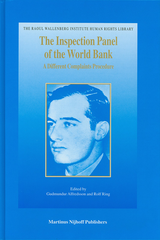 Inspection Panel of the World Bank :a different complaints procedure /edited by Gudmundur Alfredsson and Rolf Ring||Raoul Wallenberg Institute human rights library ;v.5