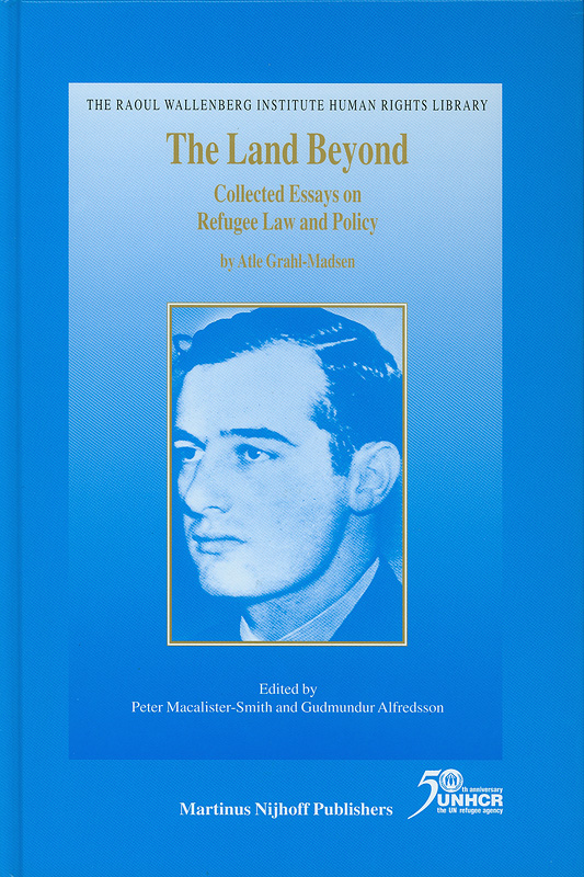 land beyond :collected essays on refugee law and policy /by Atle Grahl-Madsen ; edited by Peter Macalister-Smith and Gudmundur Alfredsson||The Raoul Wallenberg Institute human rights library ;v.8