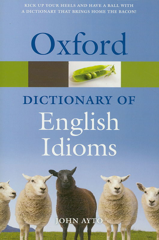 Oxford dictionary of English idioms /edited by John Ayto||Oxford paperback reference