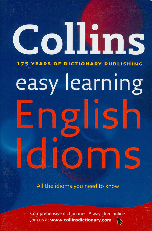 Collins easy learning English idioms :175 years of dictionary publishing /senior editors, Penny Hands, Kate Woodford||Collins English idioms||Collins easy learning
