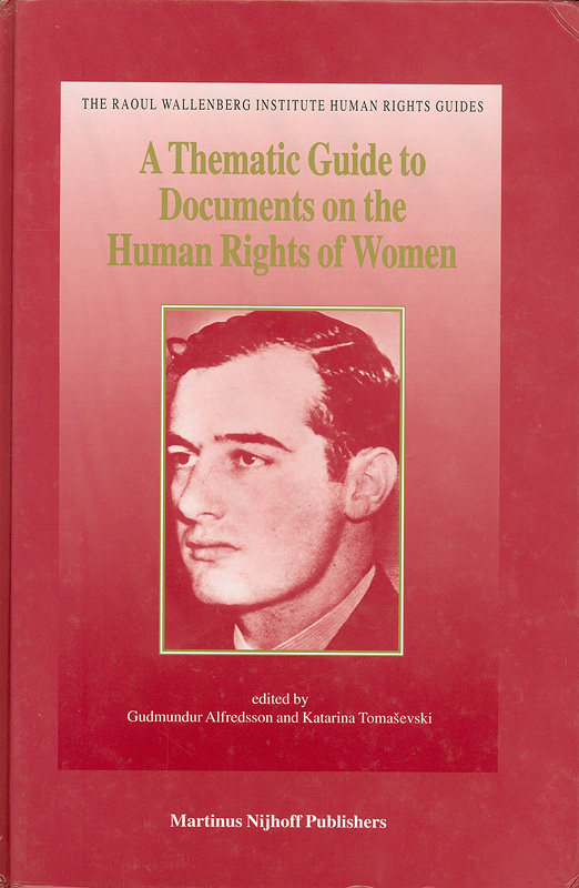 thematic guide to documents on the human rights of women:global and regional standards adopted by intergovernmental organizations, international non-governmental organizations, and professional associations /edited by Gudmundur Alfredsson and Katarina Tomasevski||The Raoul Wallenberg Institute human rights guides ;v. 1