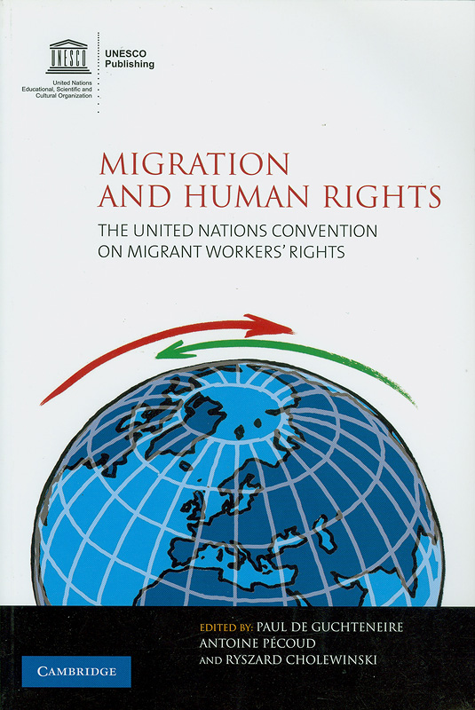 Migration and human rights :the United Nations Convention on Migrant Workers' Rights /edited by Ryszard Cholewinski, Paul de Guchteneire and Antoine Pecoud