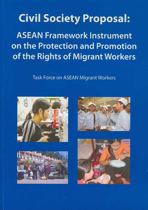 Civil society proposal :ASEAN framework instrument on the protection and promotion of the rights of migrant workers /Edited by Sinapan Samydorai and Philip S. Robertson Jr.
